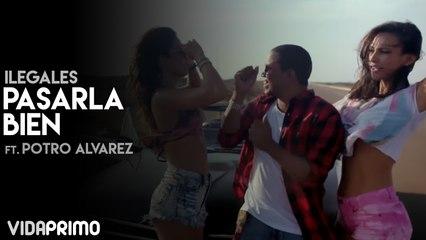 Ilegales - Pasarla Bien ft. Potro Alvarez [Official Video]
