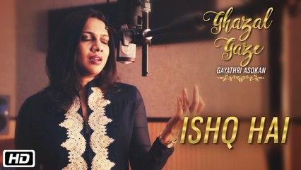 Ishq Ishq Hai | Official Music Video | Ghazal Gaze | Gayathri Asokan