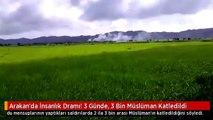 Arakan'da İnsanlık Dramı! 3 Günde, 3 Bin Müslüman Katledildi