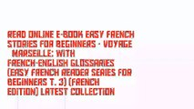 Read Online E-Book Easy French Stories for Beginners - Voyage à Marseille: With French-English Glossaries (Easy French Reader Series for Beginners t. 3) (French Edition) Latest Collection