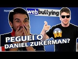 FACEBULLYING: PEGUEI O DANIEL ZUKERMAN?