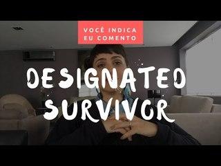VOCÊ INDICA, EU COMENTO: Designated Survivor