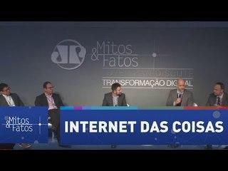 Fórum Mitos & Fatos - Painel 3: Internet das Coisas