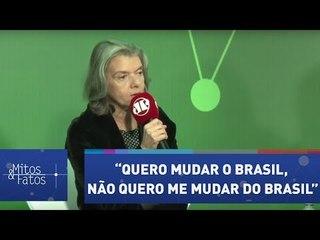"""Cármen Lúcia: """"Quero mudar o Brasil, não quero me mudar do Brasil"""""""