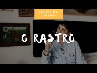 DEPOIS DO CINEMA: O Rastro