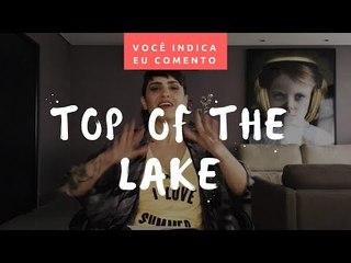 VOCÊ INDICA, EU COMENTO: Top of the Lake