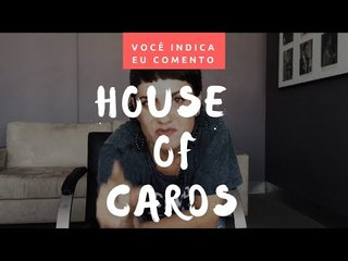 VOCÊ INDICA, EU COMENTO: House of Cards