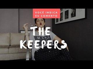 VOCÊ INDICA, EU COMENTO: The Keepers