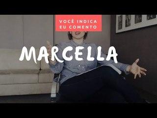 VOCÊ INDICA, EU COMENTO: Marcella
