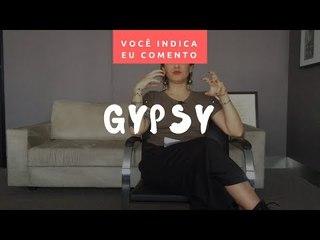 VOCÊ INDICA, EU COMENTO: Gypsy
