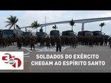 Soldados do Exército chegam ao Espírito Santo para controlar onda de violência