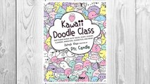 Download PDF Kawaii Doodle Class: Sketching Super-Cute Tacos, Sushi, Clouds, Flowers, Monsters, Cosmetics, and More FREE