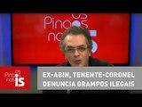 Tognolli: Ex-Abin, tenente-coronel denuncia grampos ilegais contra STF e Lava Jato