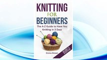 Download PDF Knitting For Beginners: The A-Z Guide to Have You Knitting in 3 Days (Includes 15 Knitting Patterns) (Knitting Patterns in Black&White) FREE