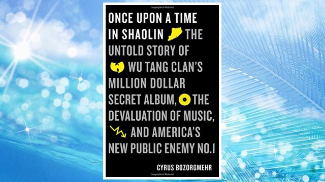 Once Upon a Time in Shaolin: The Untold Story of Wu-Tang Clan's Million-Dollar Secret Album, the Devaluation of Music, and America's New Public Enemy No. 1 FREE Download PDF