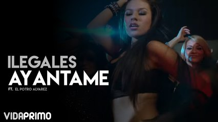 Ilegales - Ayantame ft. El Potro Alvarez