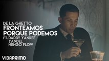 Fronteamos Porque Podemos ft. Daddy Yankee, Yandel & Ñengo Flow [Official Video]
