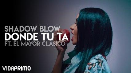 Shadow Blow - Donde Tu Ta ft. El Mayor Clasico
