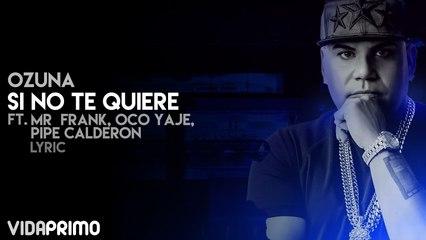 Ozuna - Si No Te Quiere ft. Mr  Frank,Oco Yaje, Pipe Calderon