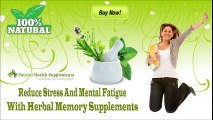 Reduce Stress And Mental Fatigue With Herbal Memory Supplements