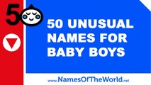 50 unusual names for baby boys - the best baby names - www.namesoftheworld.net