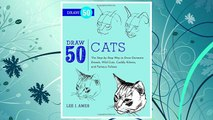 Download PDF Draw 50 Cats: The Step-by-Step Way to Draw Domestic Breeds, Wild Cats, Cuddly Kittens, and Famous Felines FREE