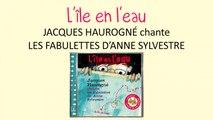 Jacques Haurogné chante les fabulettes d'Anne Sylvestre - L'île en l'eau - chanson pour enfant