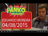Eduardo Moreira - Pânico - 04/08/2015
