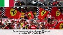 Entretien avec Jean-Louis Moncet avant le Grand Prix d'Italie 2017