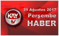 31 Ağustos 2017 Kay Tv Haber