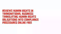 Reviews Human Rights in Transnational Business: Translating Human Rights Obligations into Compliance Procedures Online Free