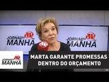 Marta se diz mais madura e garante promessas dentro do orçamento | Jornal da Manhã