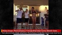 Hülya Avşar, Photoshopsuz Fotoğraflarından Sonra Bikinili Dans Etti