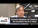 Pecado original do Templo de Salomão volta à tona | Marco Antonio Villa