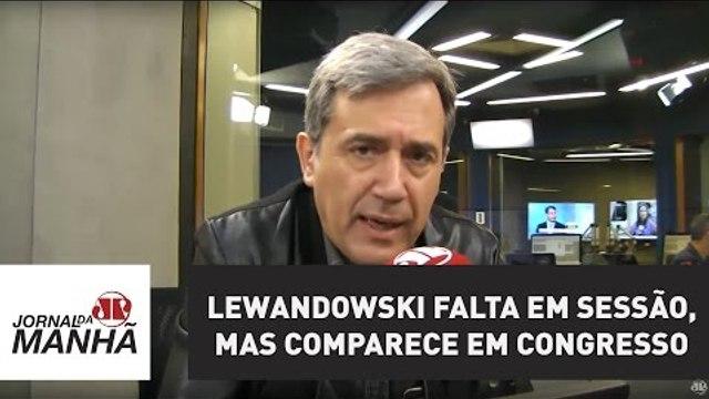 Lewandowski falta em sessão, mas comparece em congresso em Arraial d'Ajuda | Marco Antonio Villa
