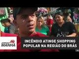 Incêndio de grandes proporções atinge shopping popular na região do Brás | Jornal da Manhã