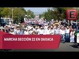 Sección 22 de la CNTE realiza marcha en Oaxaca