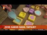 Evde sabun nasıl yapılır? -  atv Gün Ortası Bülteni