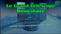 Le grand télescope binoculaire - Les constructeurs de l'extrême HD