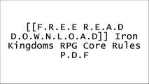 [yRNLB.[F.r.e.e] [R.e.a.d] [D.o.w.n.l.o.a.d]] Iron Kingdoms RPG Core Rules by Privateer PressSherry YearyMatthew MercerWizards RPG Team R.A.R