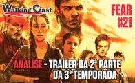 Walking Cast - Fear #21 - Comentando o trailer da 2ª parte da 3ª temporada de Fear the Walking Dead