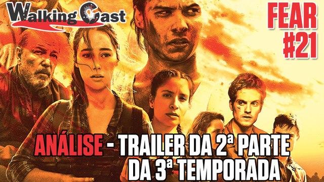 Walking Cast - Fear #21 - Comentando o trailer da 2ª parte da 3ª temporada de Fear the Walking Dead