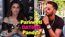 REVEALED: Parineeti Chopra DATING Hardik Pandya?