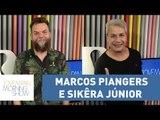 Marcos Piangers e Sikêra Júnior - Morning Show - 28/03/17
