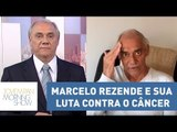 Marcelo Rezende aparece abatido e fala mais uma vez da sua luta contra o câncer | Morning Show