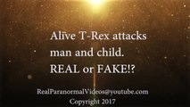 Alive T-Rex Hunts and Attacks Child, REAL or FAKE_ Alive Real Dinosaur Caught On Camera 2017