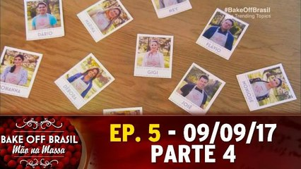 Ep 5 - Bake Off Brasil - Parte 4 - 09.09.17