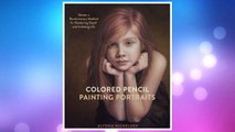 Download PDF Colored Pencil Painting Portraits: Master a Revolutionary Method for Rendering Depth and Imitating Life FREE