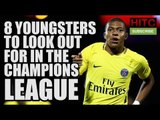Champions League 2017/18: 8 Youngsters To Look Out For