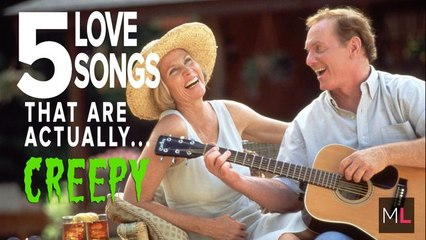 5 Love Songs That Are Actually Creepy